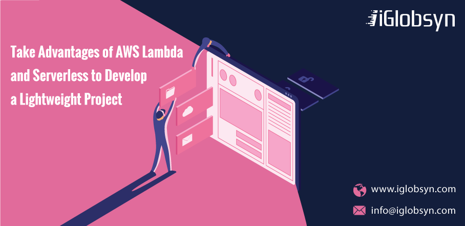 Take Advantages of Nodejs, AWS Lambda and Serverless to Develop a Light Weight Project