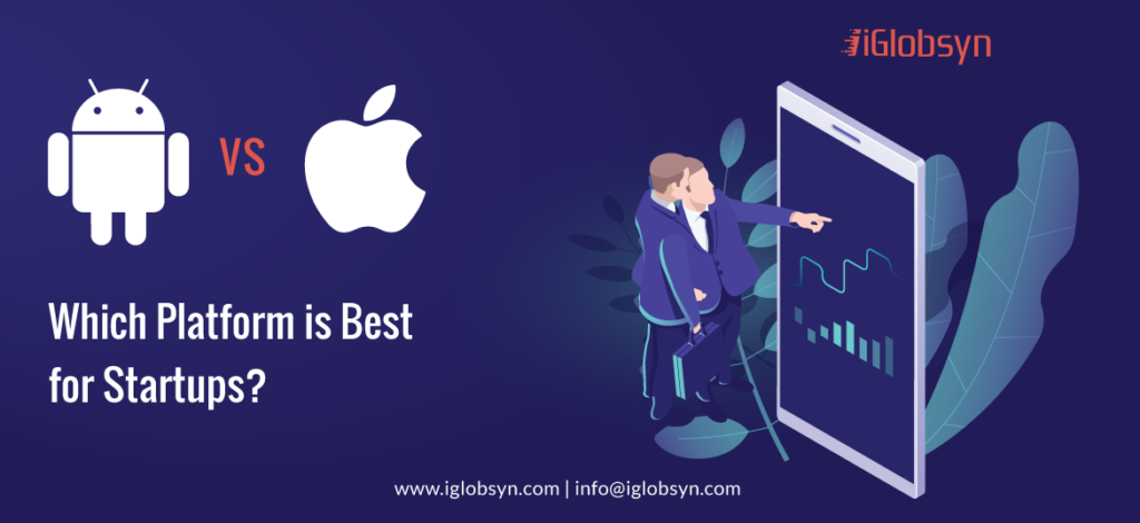 Android vs iOS Development: Which Platform is Best for Startups?