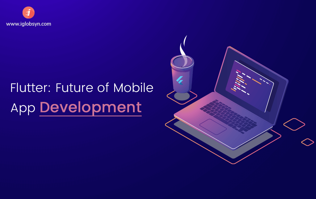Reasons Why Flutter is the Future of Mobile App Development