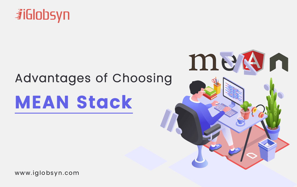 Top 7 Advantages of Choosing MEAN Stack for Web Development
